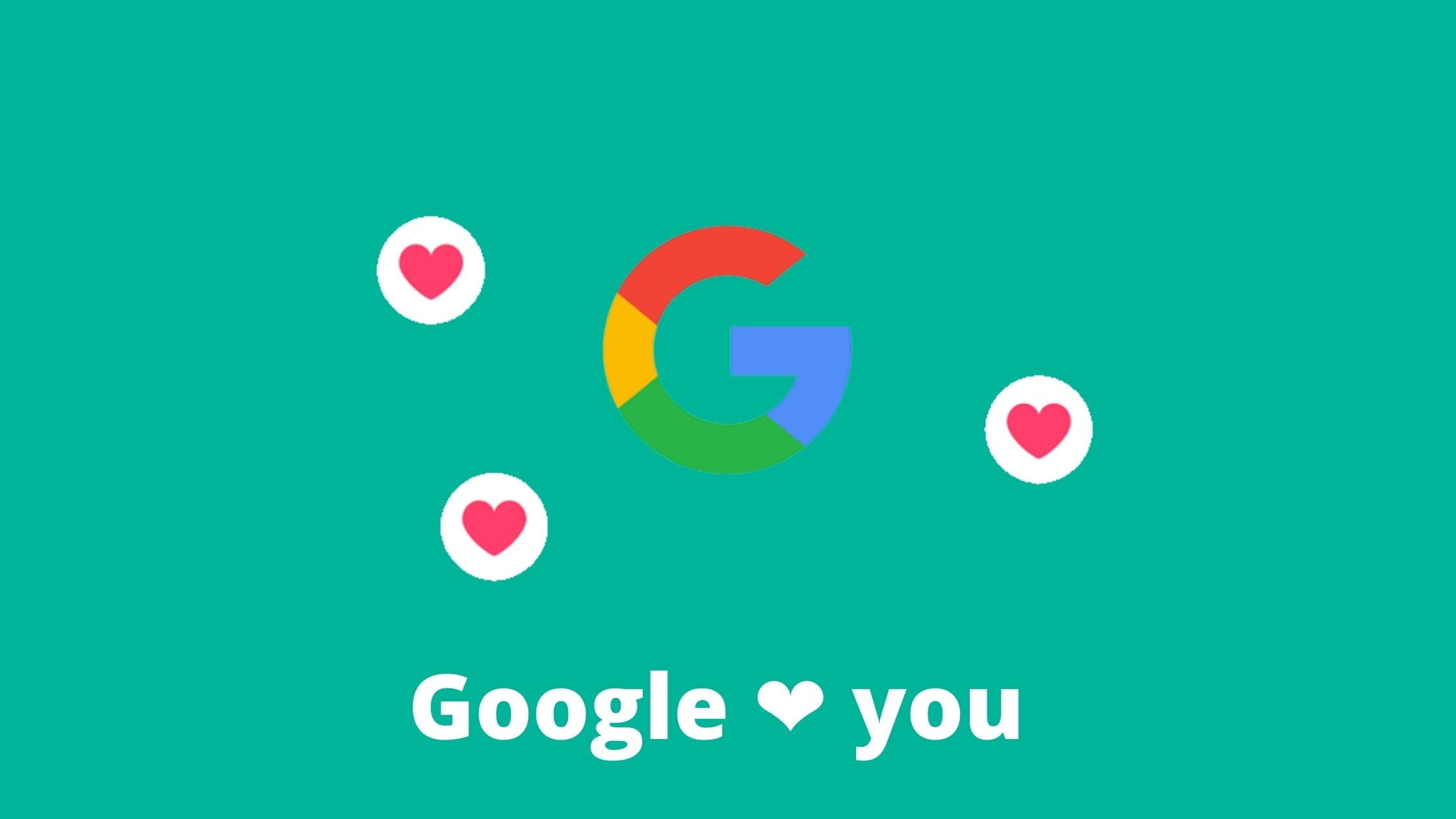 SEO trend 2; Google loves you